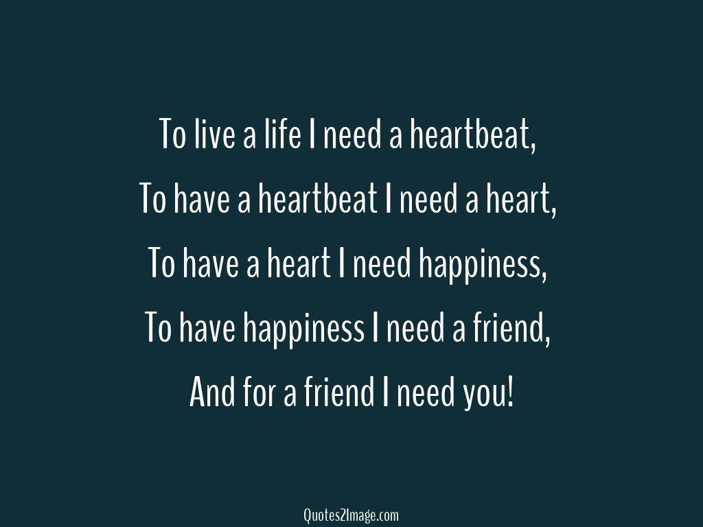 To live a life I need