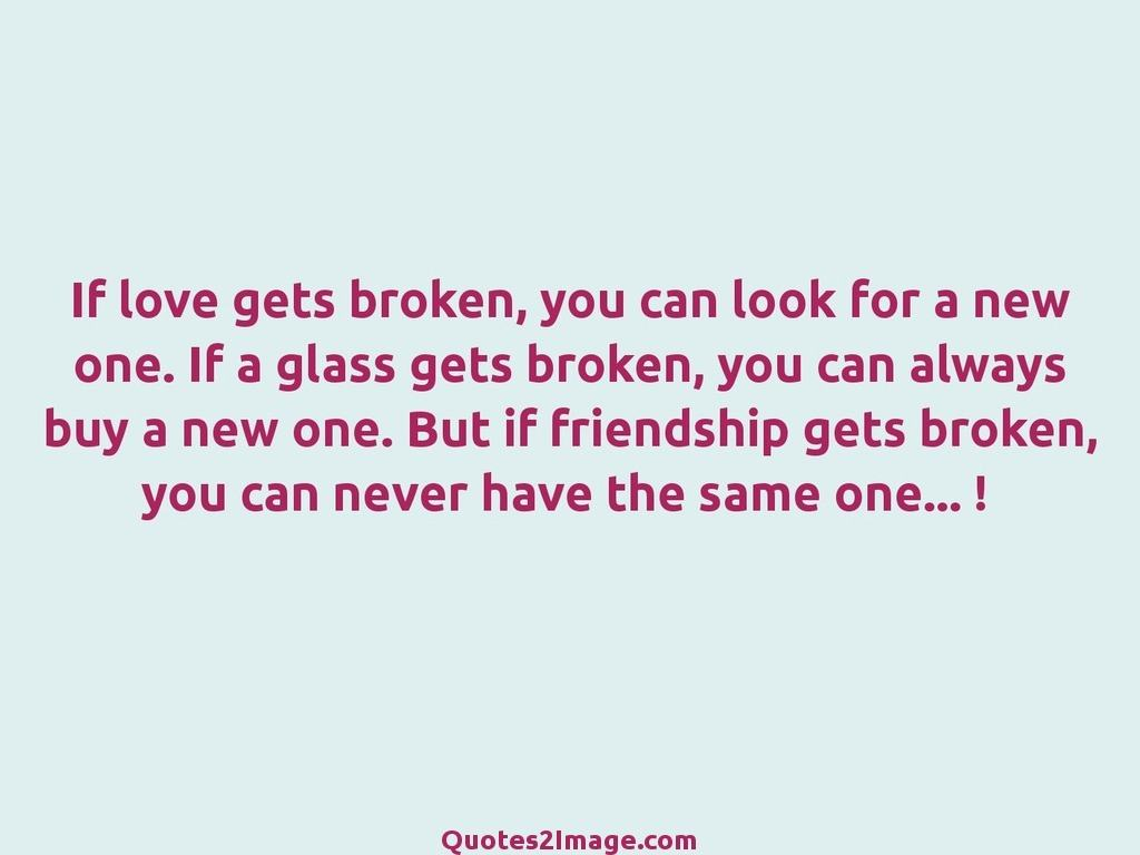 friendshipquotelovegetsbroken