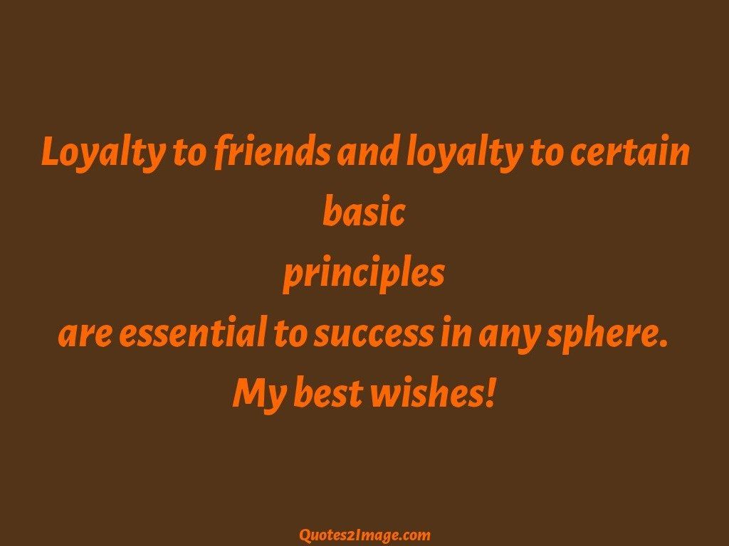 Quotes About Loyalty And Friendship Loyalty To Friends And Loyalty To Certain  Friendship  Quotes 2