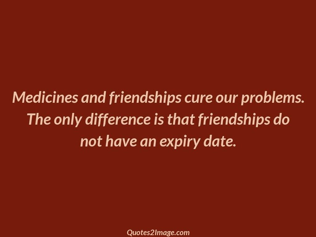Quote About Friendship Medicines And Friendships Cure  Friendship  Quotes 2 Image