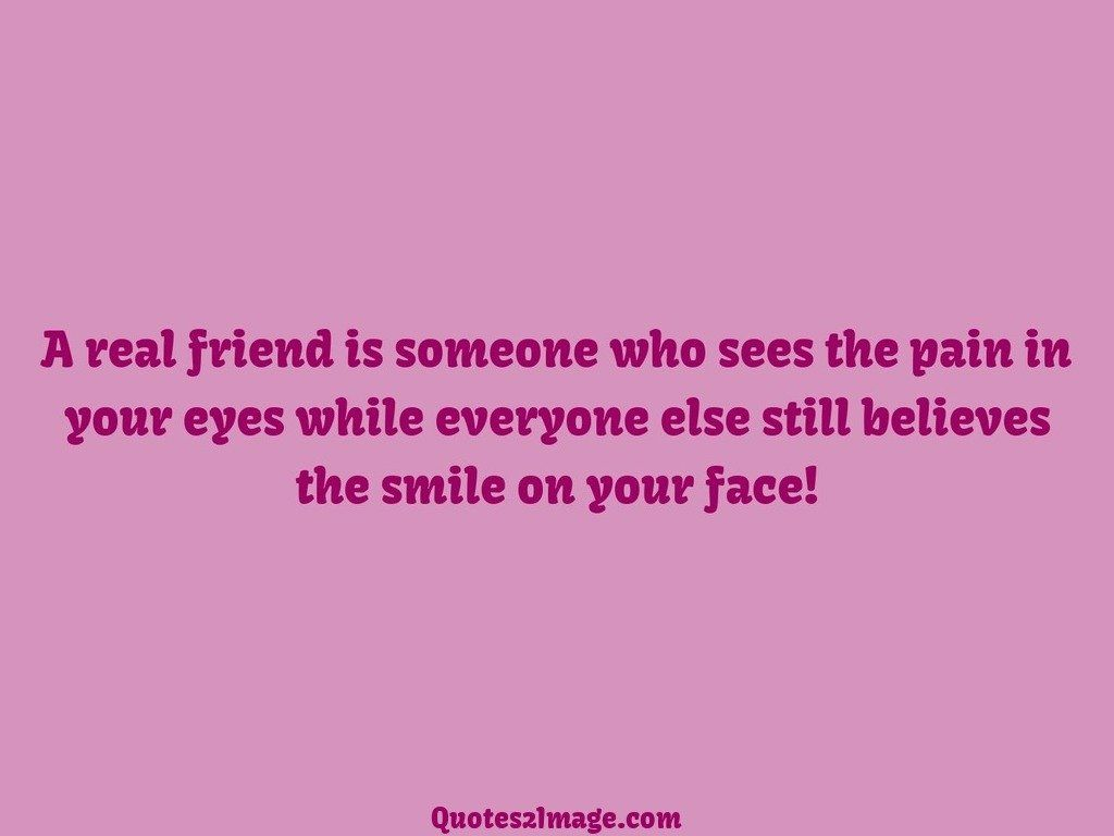 A Real Friend Is Someone Who Sees