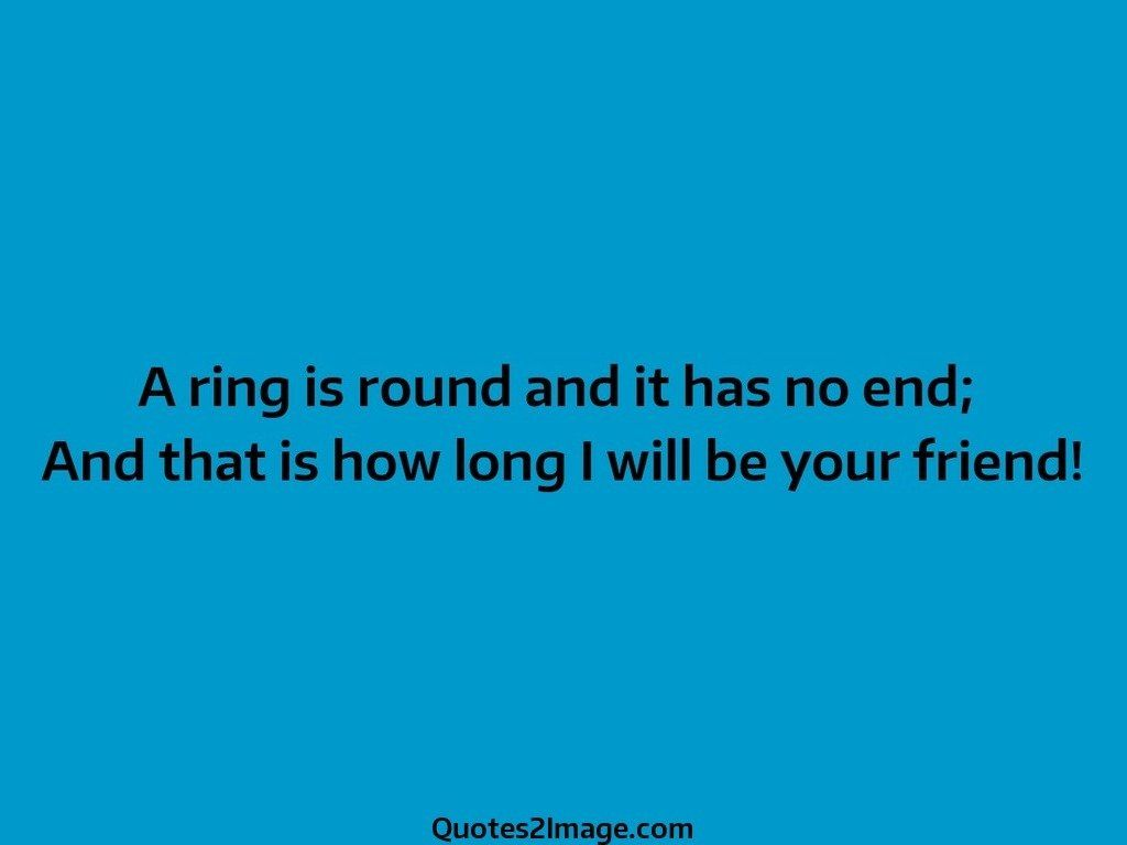 Wise Quotes About Friendship A Ring Is Round And It Has No End  Friendship  Quotes 2 Image