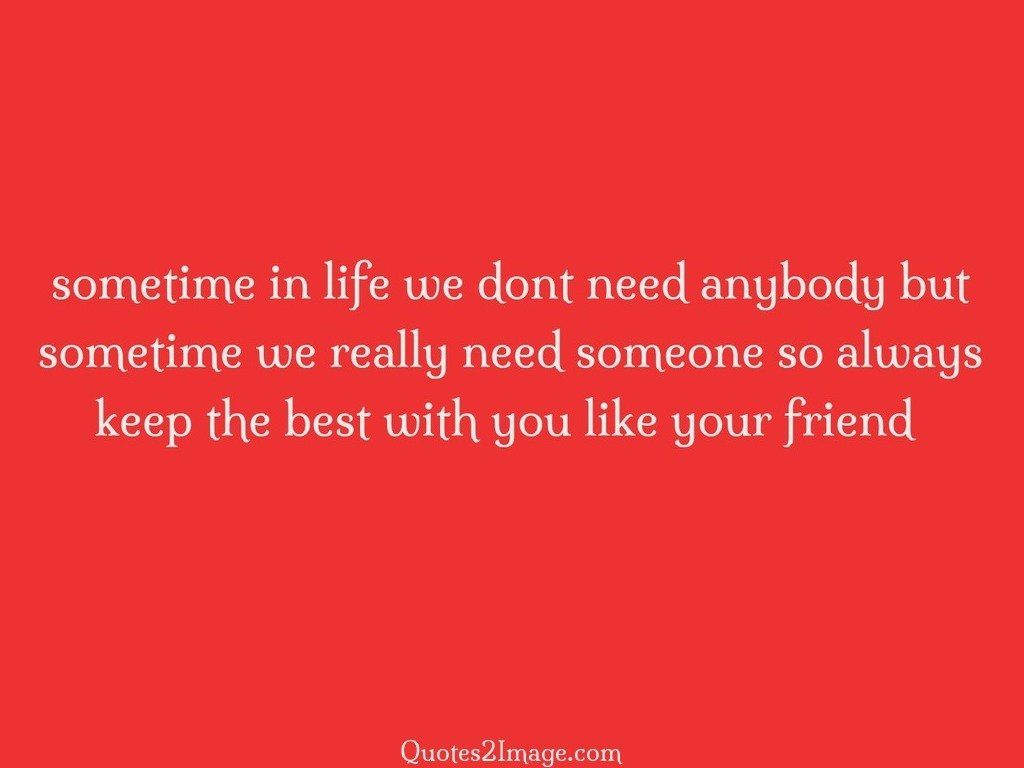 Sometime in life we dont need