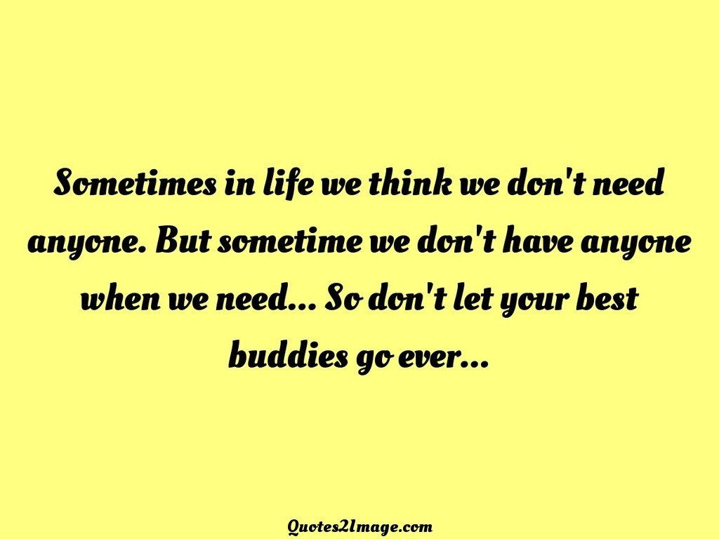 Sometimes in life we think