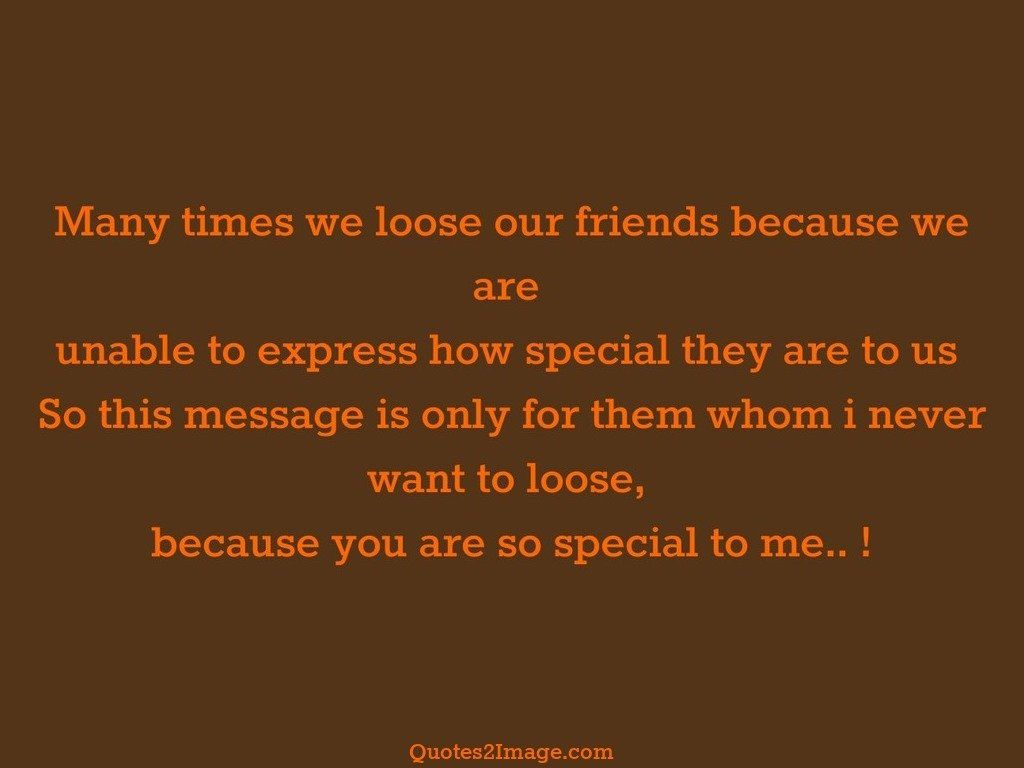 Many times we loose our friends