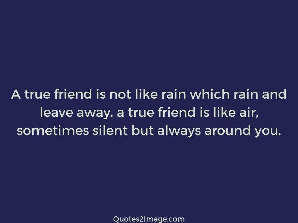 A true friend is not like rain