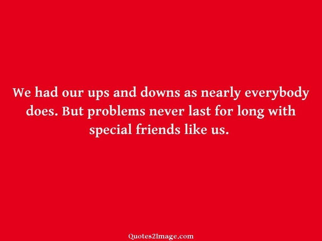 Images About Friendship Quotes We Had Our Ups And Downs As Nearly  Friendship  Quotes 2 Image