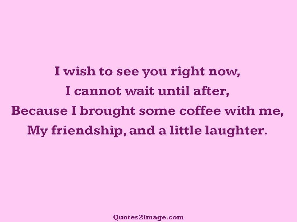 I wish to see you right