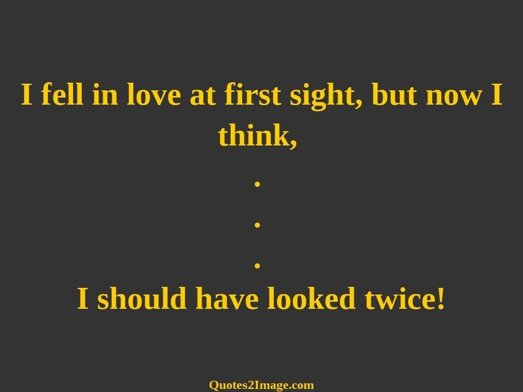 Quotes About Love At First Site I Fell In Love At First  Funny  Quotes 2 Image