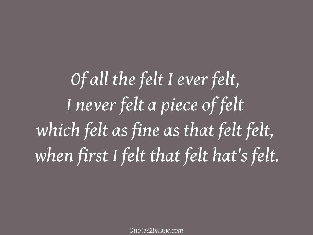 First I felt that felt hat's felt