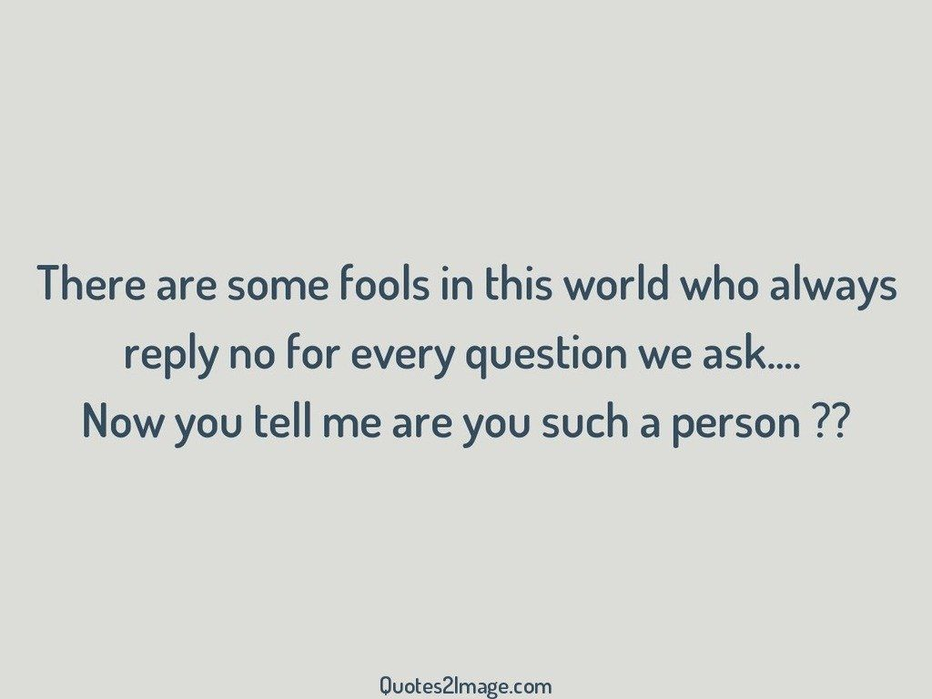 There are some fools in this world who always