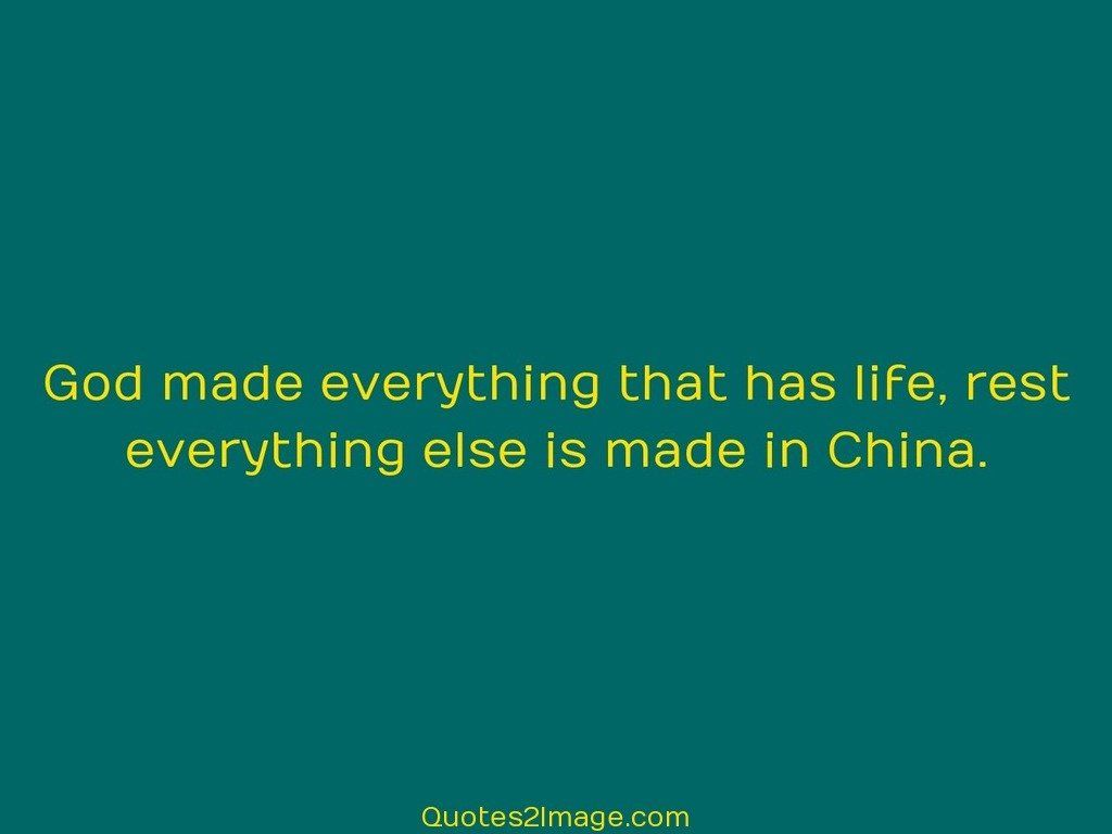Life Funny Quotes God Made Everything That Has Life  Funny  Quotes 2 Image
