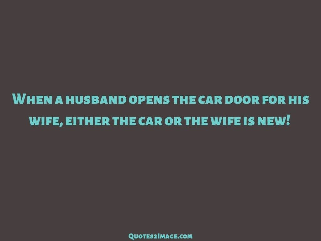 When a husband opens the car