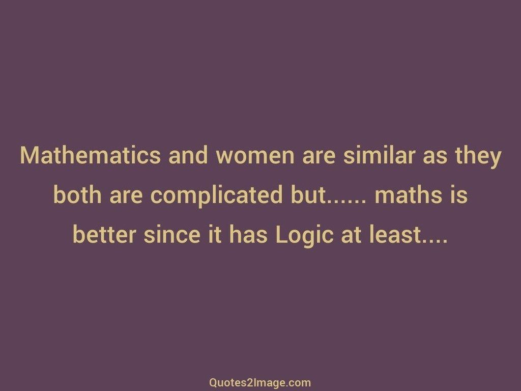 Mathematics and women are similar