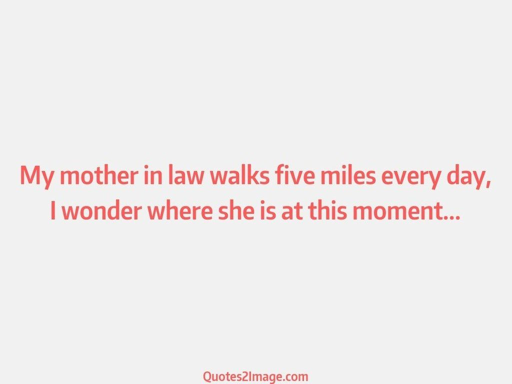My mother in law walks