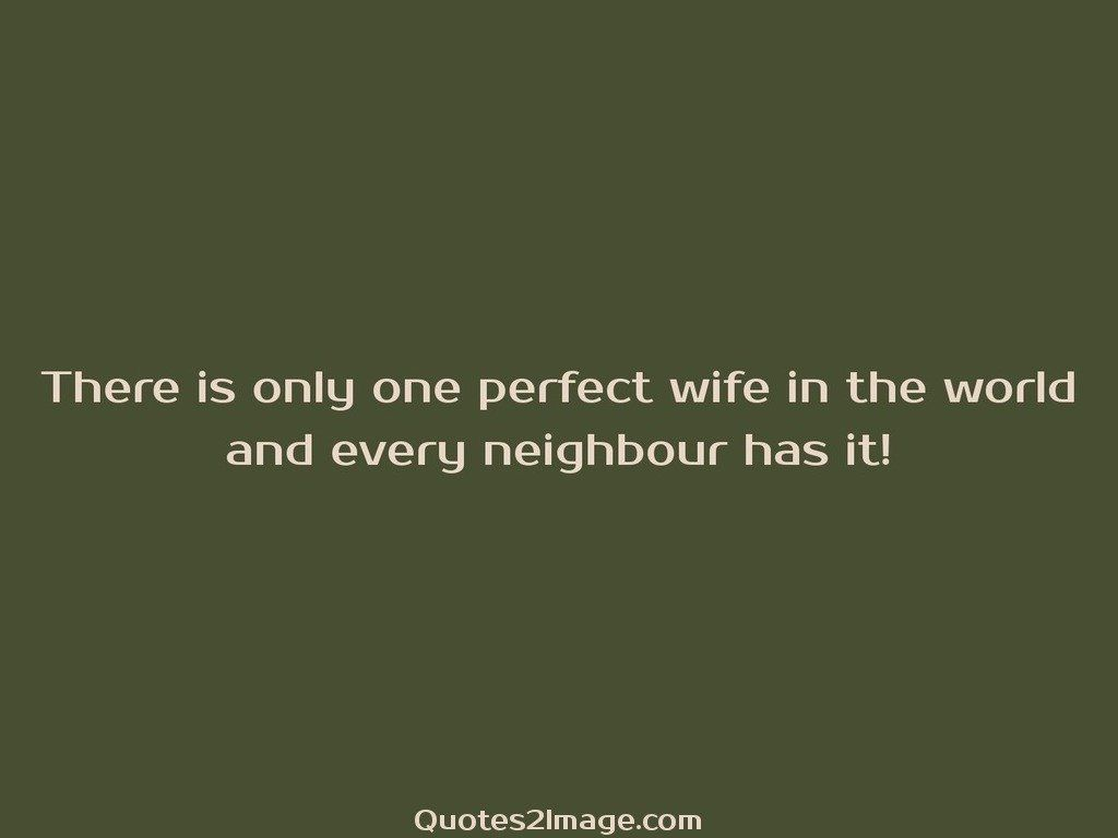 There is only one perfect wife in the world