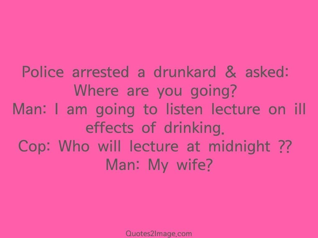Police arrested a drunkard