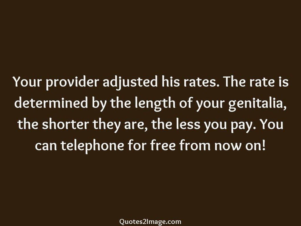 Your provider adjusted his rates