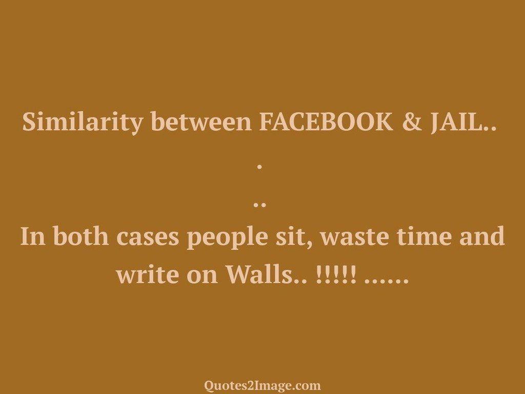 Similarity between FACEBOOK  JAIL