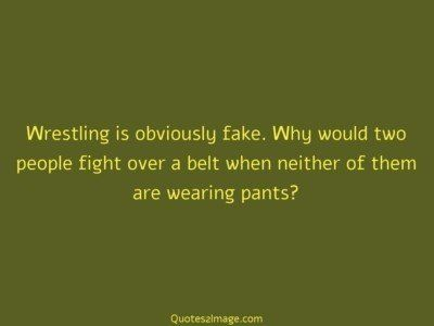 funny-quote-wrestling-obviously-fake