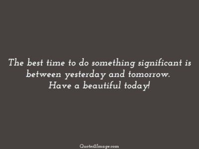 good-day-quote-best-time-significant