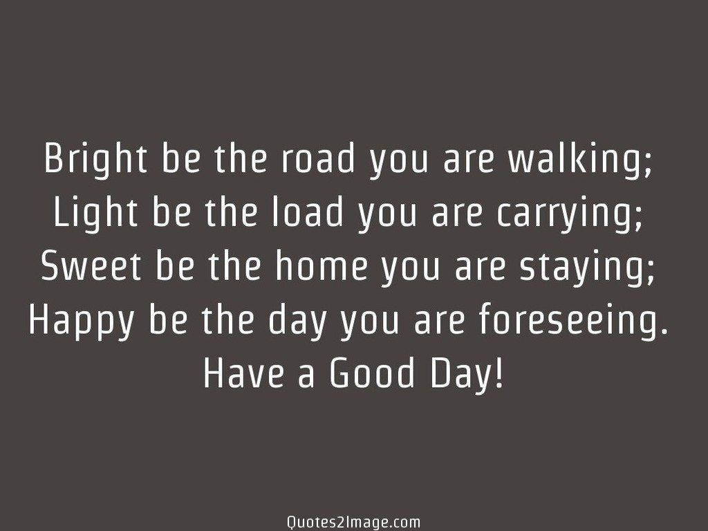 Bright be the road you are walking