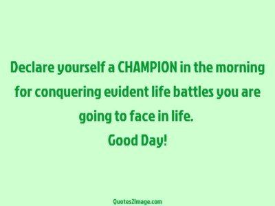 good-day-quote-declare-champion-morning