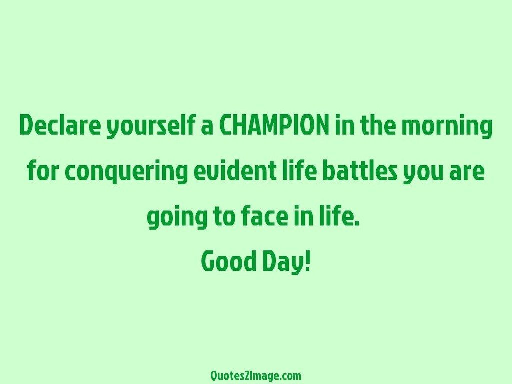 Declare yourself a CHAMPION in the morning