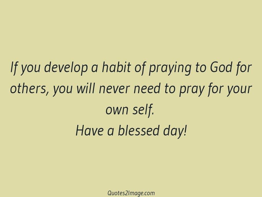 If you develop a habit of praying