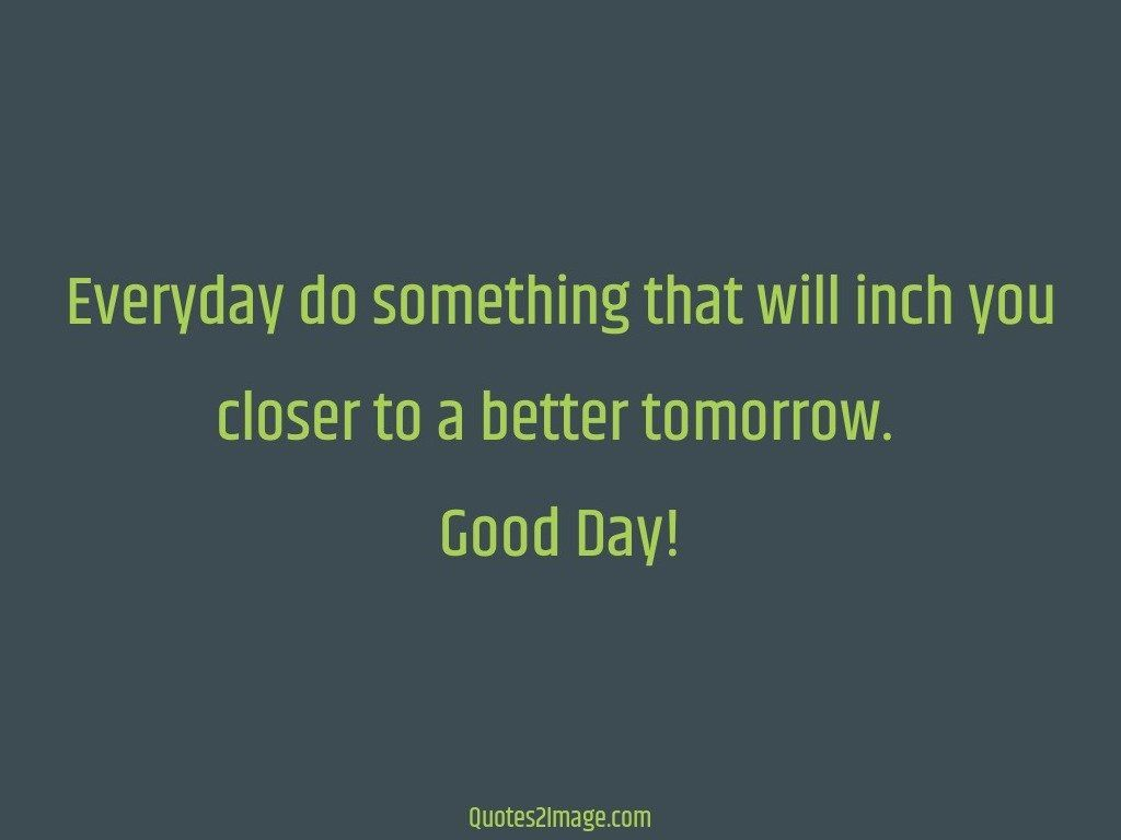 Every Day Do Something That Will Inch: Everyday Do Something That Will Inch You Closer
