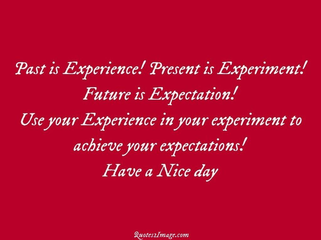 Past is Experience Present is Experiment