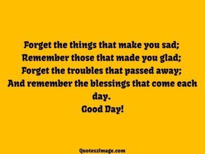 gooddayquoteforgetthingsmake