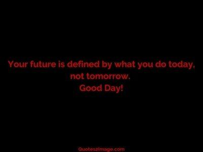 good-day-quote-future-defined-today