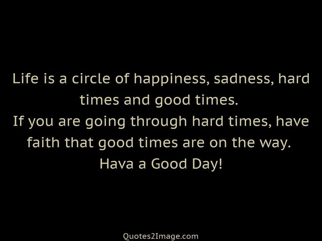 Life Is Hard Quotes Life Is A Circle Of Happiness  Good Day  Quotes 2 Image
