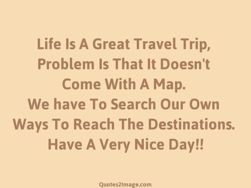 Great Quote On Life Life Is A Great Travel  Good Day  Quotes 2 Image