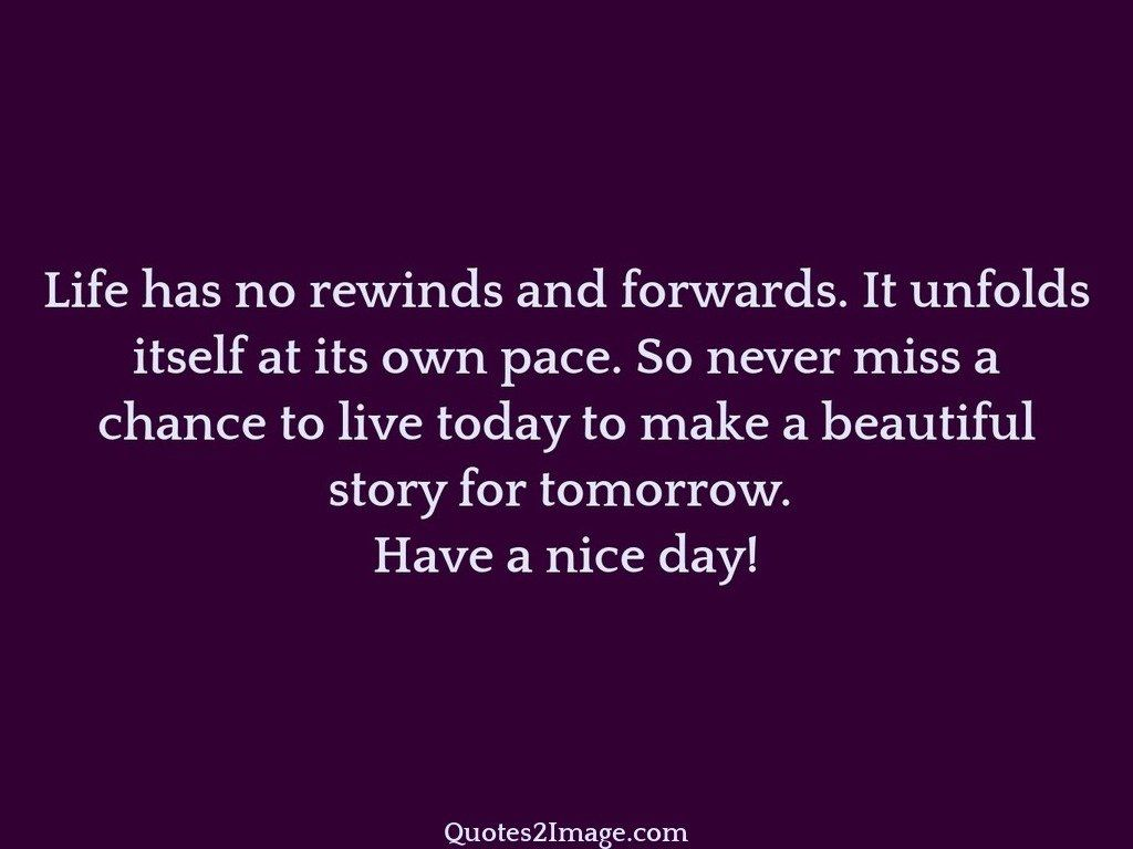 Life has no rewinds and forwards