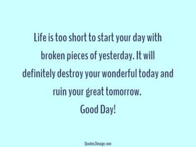 good-day-quote-life-short-start