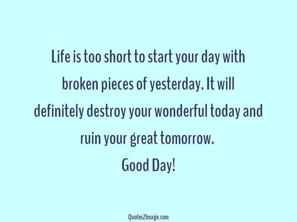 Great Quote On Life Life Is Too Short To Start  Good Day  Quotes 2 Image