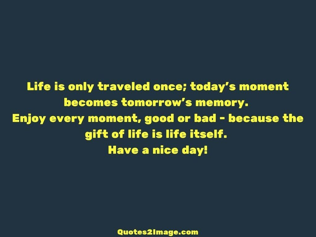 good-day-quote-life-traveled-once