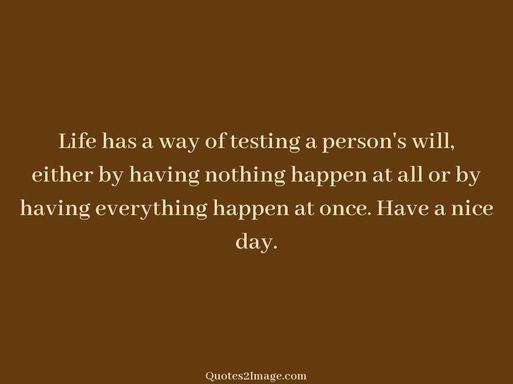 Life has a way of testing