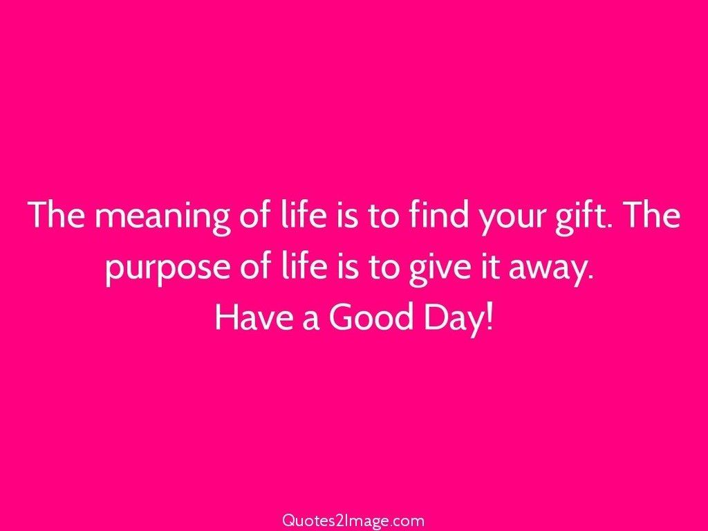 Meaning Of Life Quotes Custom The Meaning Of Life Is To Find  Good Day  Quotes 2 Image