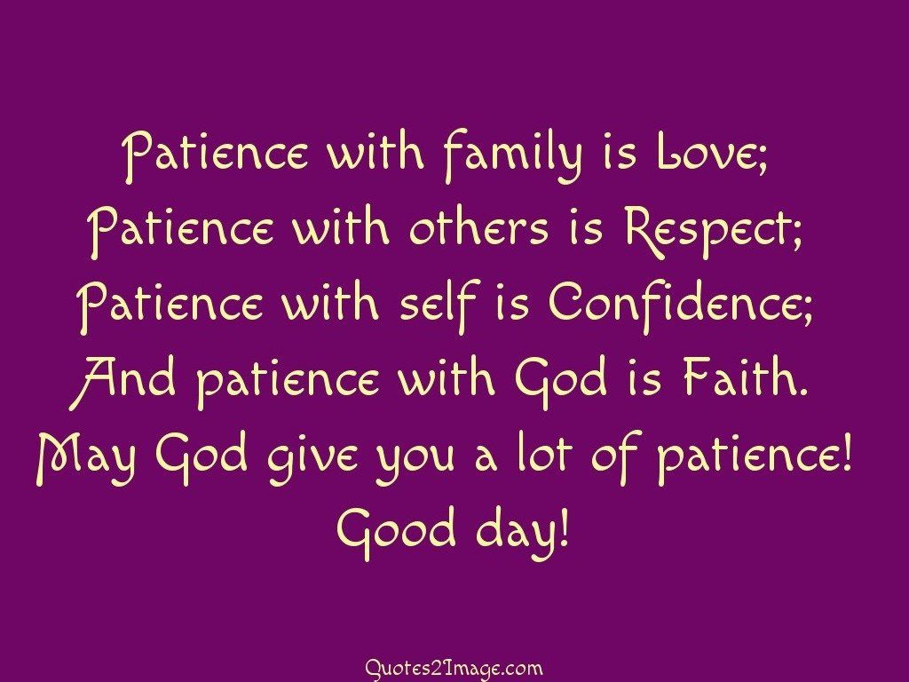 Love And Faith Quotes Patience With Family Is Love  Good Day  Quotes 2 Image