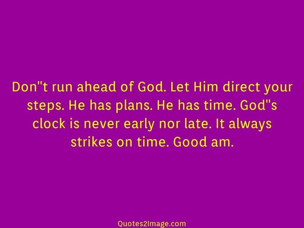 Dont run ahead of God