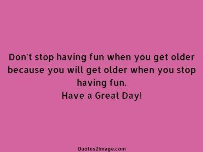 good-day-quote-stop-fun-older