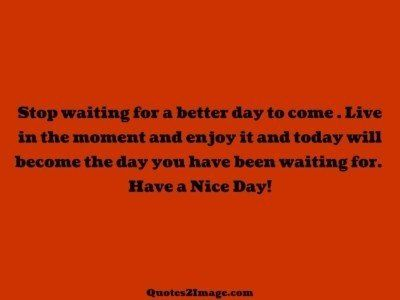 good-day-quote-stop-waiting-better