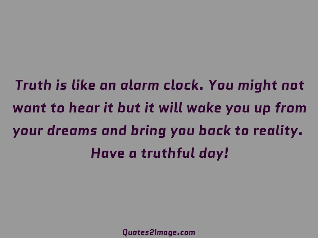 Truth is like an alarm clock