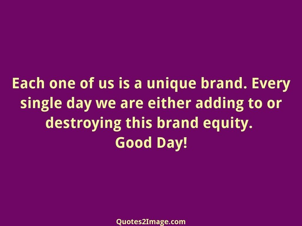 Each one of us is a unique brand - Good Day - Quotes 2 Image