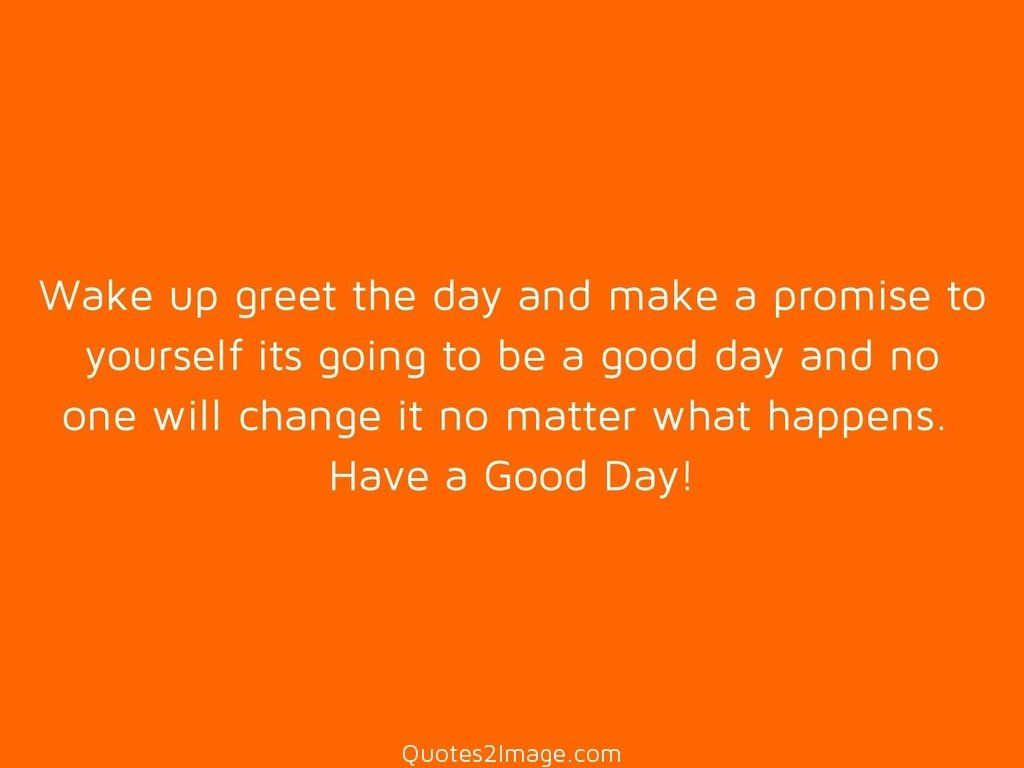 Wake up greet the day good day quotes 2 image wake up greet the day m4hsunfo