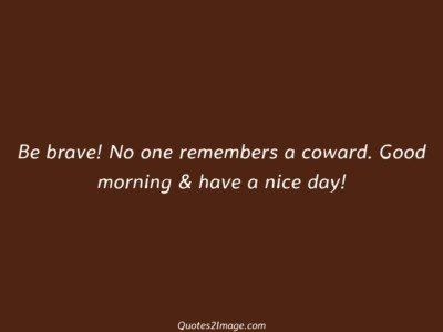 good-morning-quote-brave-remembers-coward