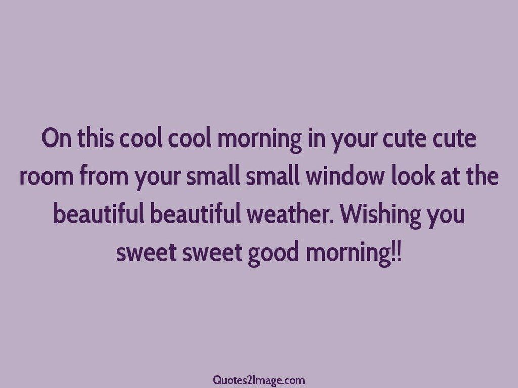 On this cool cool morning in your cute - Good Morning